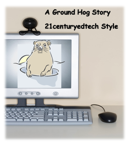 An Ed Tech Ground Hog Day Project Based Learning Story